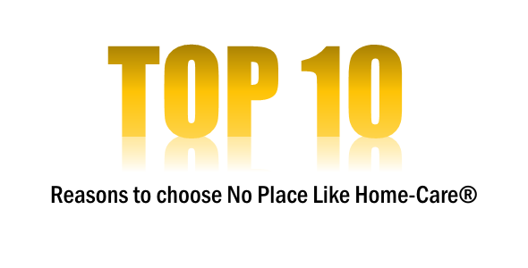 Top 10 Reasons to Choose No Place Like Home-Care